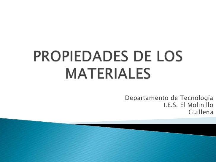 PROPIEDADES DE LOS MATERIALES<br />Departamento de Tecnología<br />I.E.S. El Molinillo<br />Guillena<br />