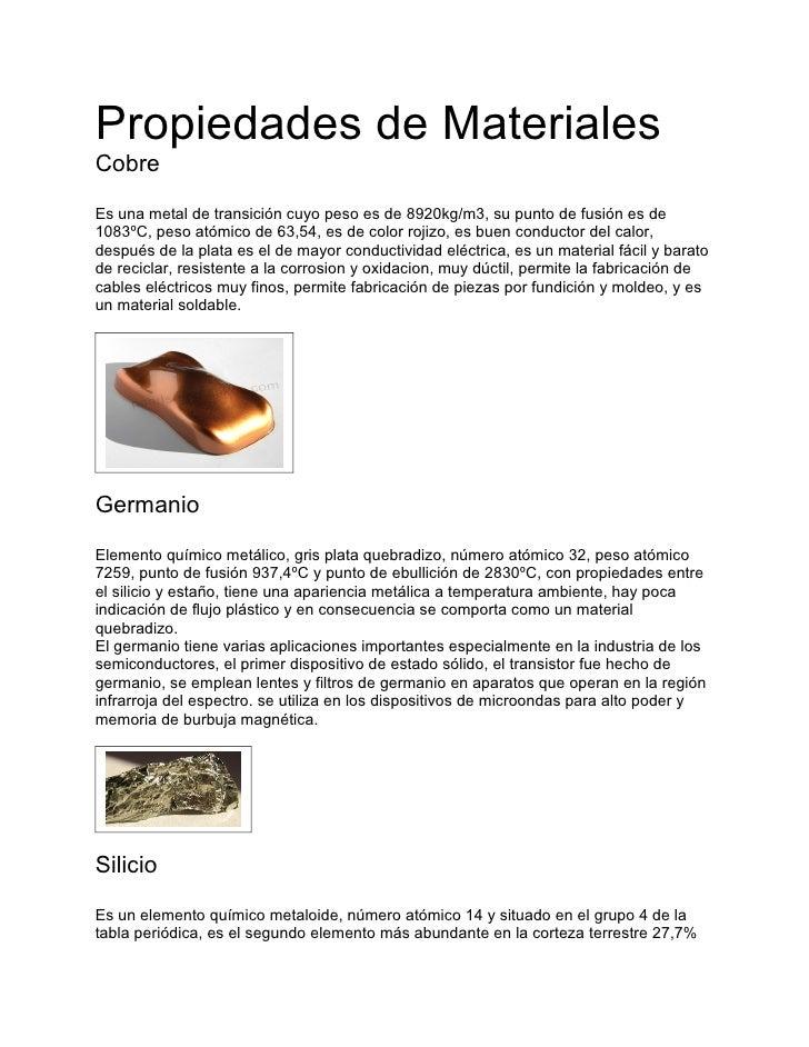 Propiedades de MaterialesCobreEs una metal de transición cuyo peso es de 8920kg/m3, su punto de fusión es de1083ºC, peso a...