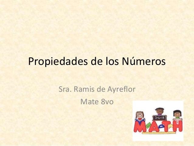 Propiedades de los Números  Sra. Ramis de Ayreflor  Mate 8vo