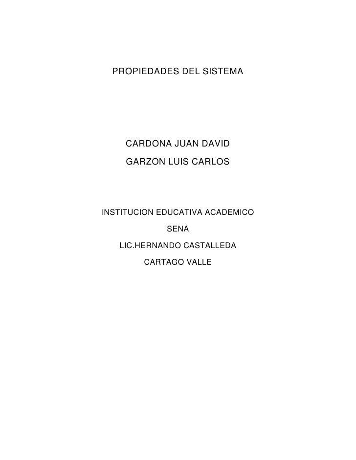 PROPIEDADES DEL SISTEMA    CARDONA JUAN DAVID    GARZON LUIS CARLOSINSTITUCION EDUCATIVA ACADEMICO             SENA   LIC....