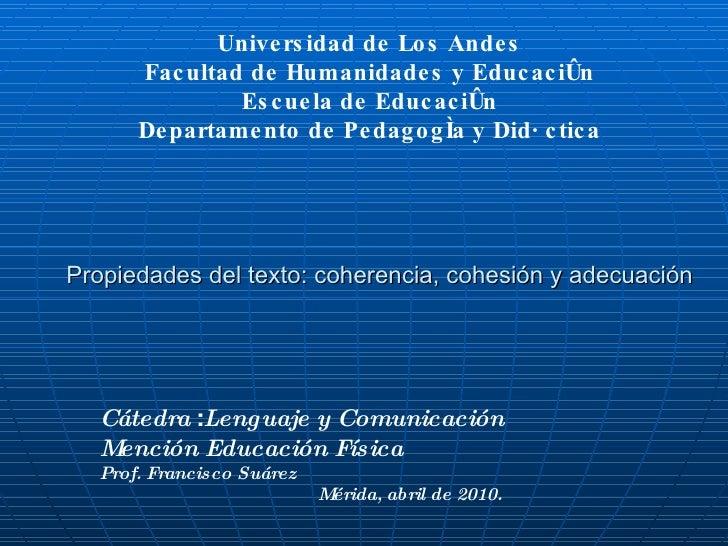 Propiedades del texto: coherencia, cohesión y adecuación Universidad de Los Andes Facultad de Humanidades y Educación Escu...