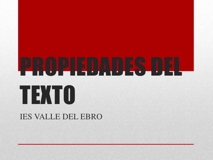 PROPIEDADES DEL TEXTO<br />IES VALLE DEL EBRO<br />