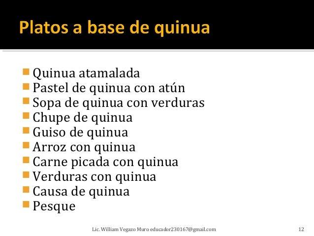  Quinua atamalada Pastel de quinua con atún Sopa de quinua con verduras Chupe de quinua Guiso de quinua Arroz con qu...