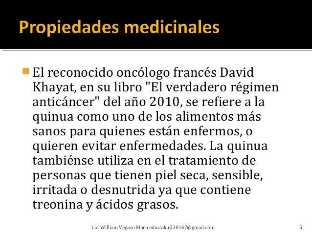 """ El reconocido oncólogo francés David Khayat, en su libro """"El verdadero régimen anticáncer"""" del año 2010, se refiere a la..."""