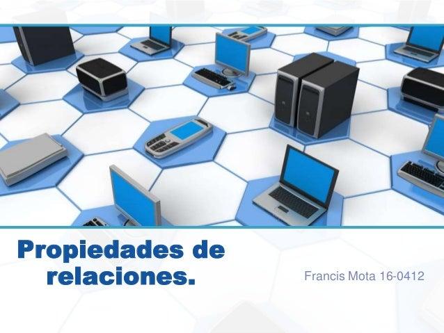 Propiedades de relaciones. Francis Mota 16-0412