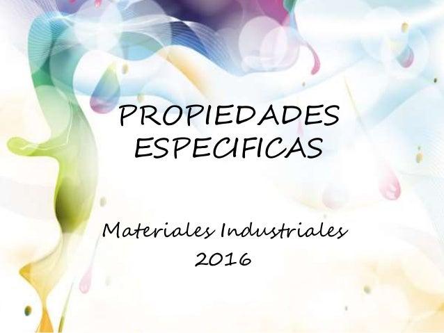 PROPIEDADES ESPECIFICAS Materiales Industriales 2016
