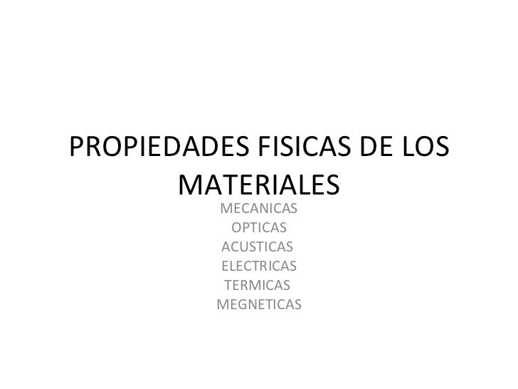PROPIEDADES FISICAS DE LOS MATERIALES MECANICAS OPTICAS ACUSTICAS  ELECTRICAS TERMICAS  MEGNETICAS
