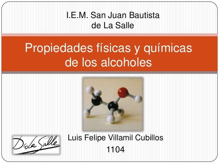 I.E.M. San Juan Bautista              de La SallePropiedades físicas y químicas       de los alcoholes       Luis Felipe V...