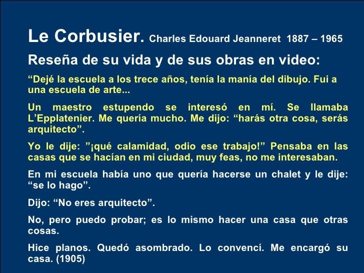 """Le Corbusier .  Charles Edouard Jeanneret  1887 – 1965 Reseña de su vida y de sus obras en video:   """" Dejé la escuela a lo..."""