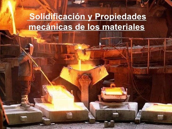 Solidificación y Propiedades mecánicas de los materiales