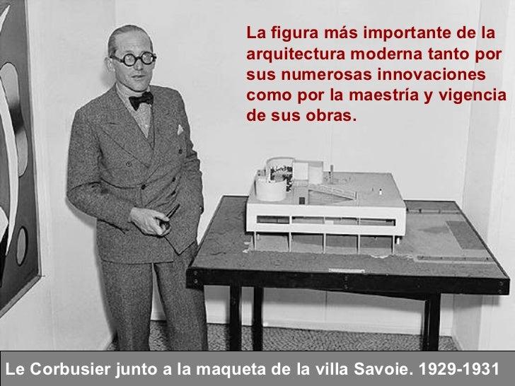 Le Corbusier junto a la maqueta de la villa Savoie. 1929-1931 La figura más importante de la arquitectura moderna tanto po...