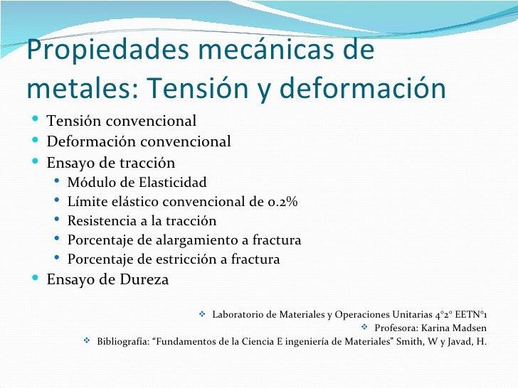 Propiedades mecánicas demetales: Tensión y deformación Tensión convencional Deformación convencional Ensayo de tracción...