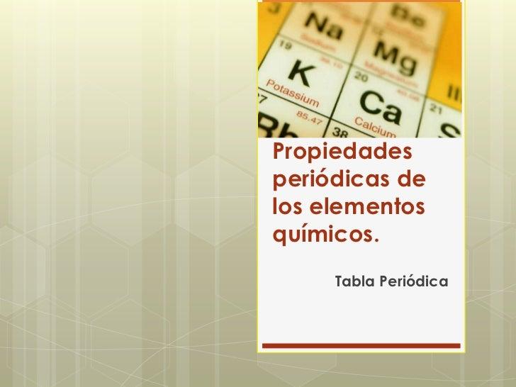 Propiedadesperiódicas delos elementosquímicos.     Tabla Periódica