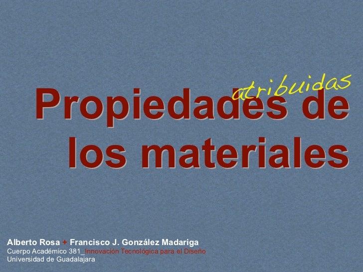 a tribu idas       Propiedades de        los materialesAlberto Rosa + Francisco J. González MadarigaCuerpo Académico 381_I...