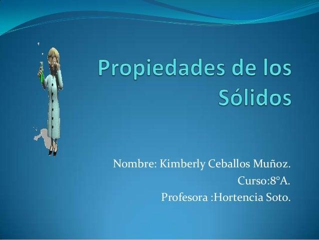 Nombre: Kimberly Ceballos Muñoz.Curso:8°A.Profesora :Hortencia Soto.