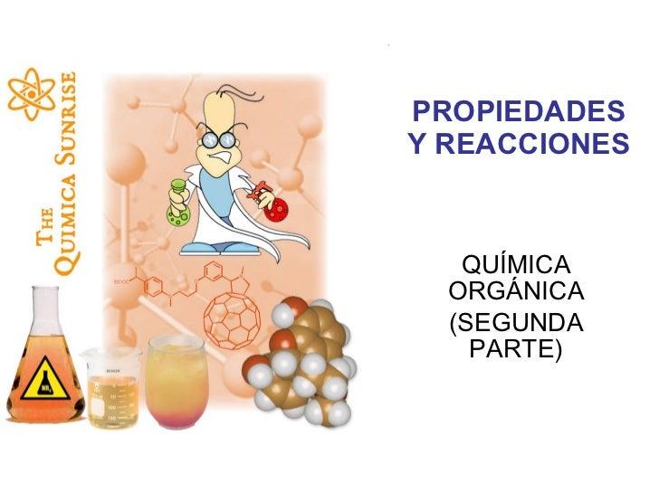 PROPIEDADES Y REACCIONES QUÍMICA ORGÁNICA (SEGUNDA PARTE)
