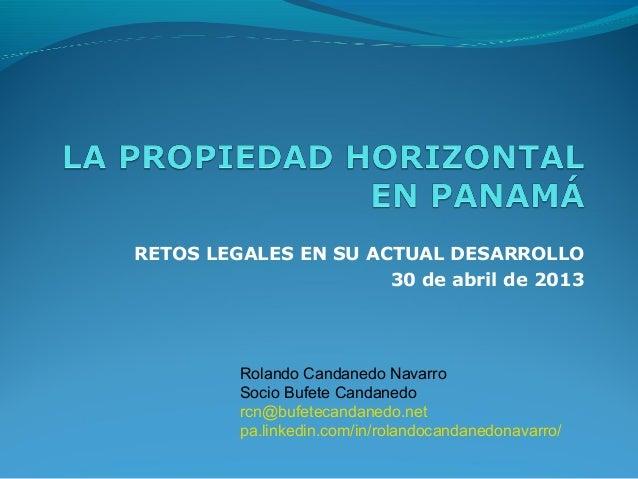 RETOS LEGALES EN SU ACTUAL DESARROLLO 30 de abril de 2013 Rolando Candanedo Navarro Socio Bufete Candanedo rcn@bufetecanda...