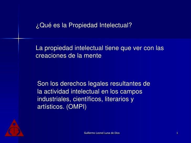 ¿Qué es la Propiedad Intelectual?<br />La propiedad intelectual tiene que ver con las creaciones de la mente<br />Son los ...