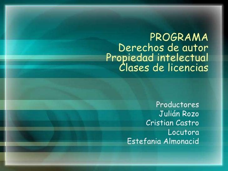PROGRAMADerechos de autorPropiedad intelectualClases de licencias<br />Productores<br />Julián Rozo<br />Cristian Castro<b...