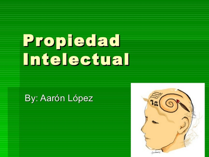 Propiedad Intelectual By: Aarón López