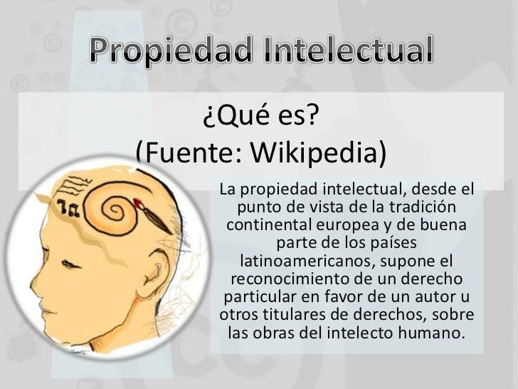¿Qué es?(Fuente: Wikipedia)      La propiedad intelectual, desde el         punto de vista de la tradición       continent...