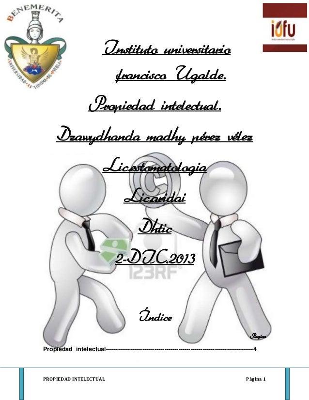 Instituto universitario francisco Ugalde. Propiedad intelectual. Dzawydhanda madhy pérez vélez Lic.estomatologia Lic.arida...