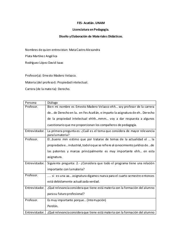 FES- Acatlán. UNAM  Licenciatura en Pedagogía.  Diseño y Elaboración de Materiales Didácticos.  Nombres de quien entrevist...