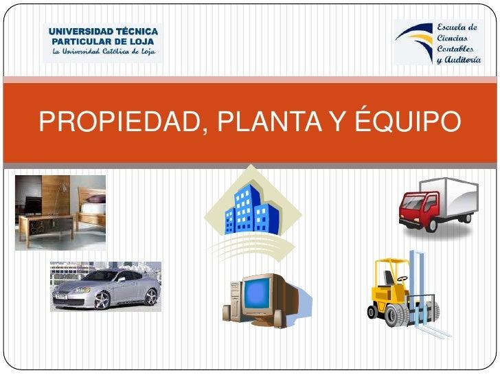 PROPIEDAD, PLANTA Y ÉQUIPO<br />