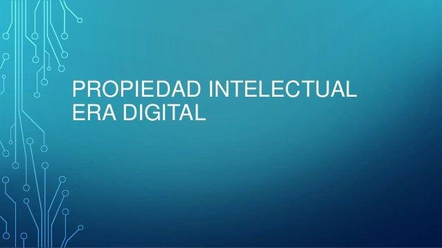 PROPIEDAD INTELECTUAL ERA DIGITAL