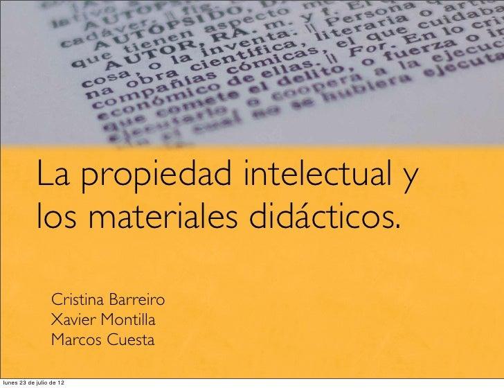 La propiedad intelectual y            los materiales didácticos.                  Cristina Barreiro                  Xavie...
