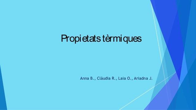 Propietatstèrmiques Anna B., Clàudia R., Laia O., Ariadna J.