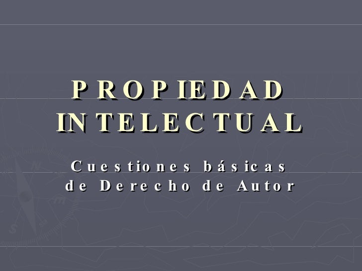 PROPIEDAD INTELECTUAL Cuestiones básicas de Derecho de Autor