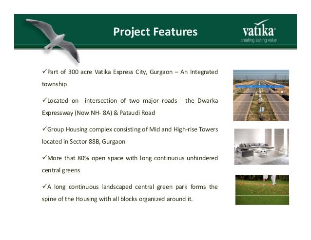 ProjectFeatures Part of 300 acre Vatika Express City, Gurgaon – An Integratedp y, g g township Located on intersection of...