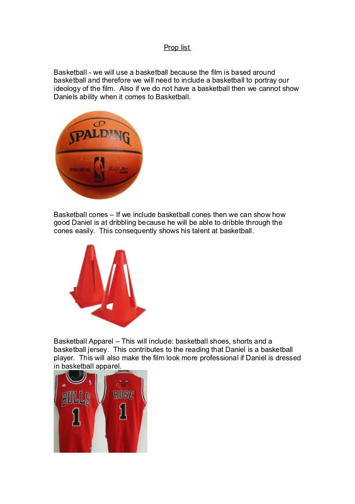Prop listBasketball - we will use a basketball because the film is based aroundbasketball and therefore we will need to in...