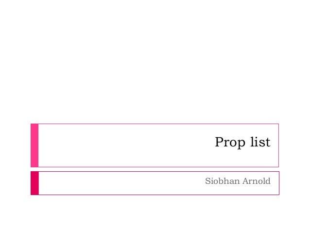 Prop list Siobhan Arnold