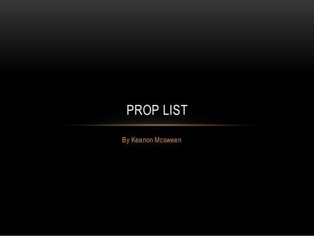 PROP LIST  By Keanon Mcsween