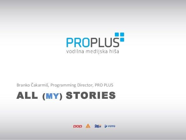 ALL (MY) STORIES Branko Čakarmiš, Programming Director, PRO PLUS
