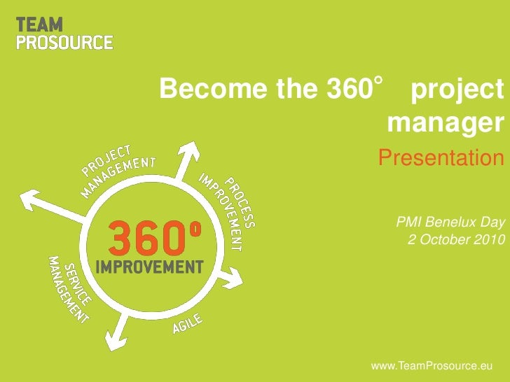 Become the 360° project manager<br />Presentation<br />PMI Benelux Day<br />2 October 2010<br />