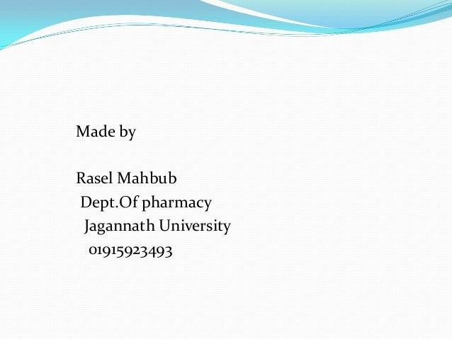 Made by Rasel Mahbub Dept.Of pharmacy Jagannath University 01915923493