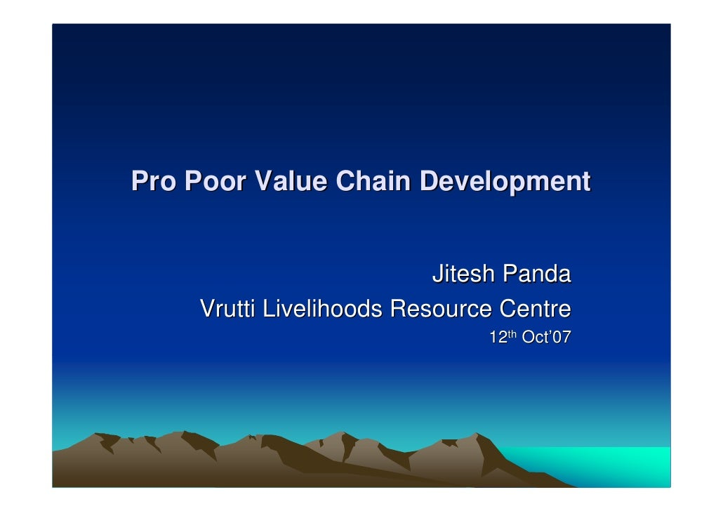 Pro Poor Value Chain Development                             Jitesh Panda     Vrutti Livelihoods Resource Centre          ...