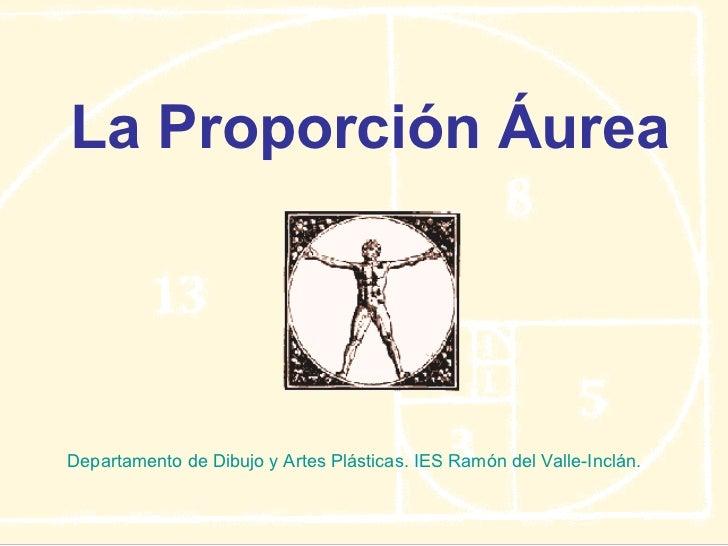 La Proporción Áurea Departamento de Dibujo y Artes Plásticas. IES Ramón del Valle-Inclán.