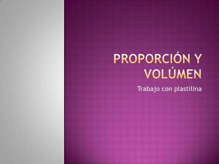 Proporción y volúmen<br />Trabajo con plastilina<br />