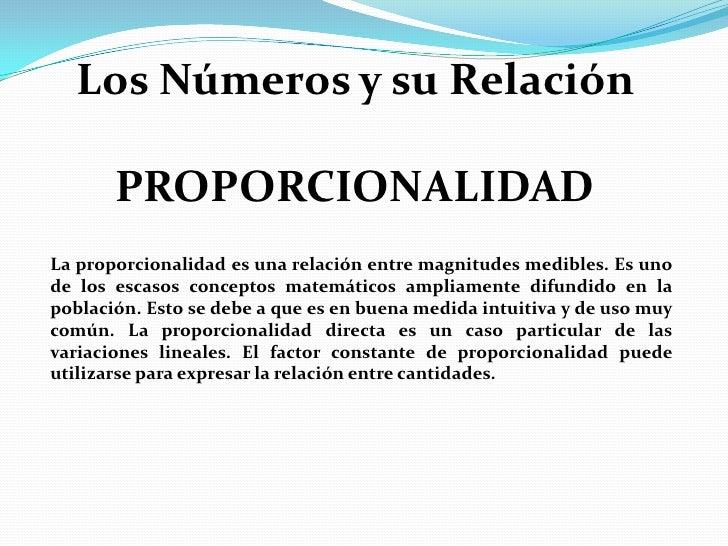 Los Números y su Relación<br />PROPORCIONALIDAD<br />La proporcionalidad es una relación entre magnitudes medibles. Es uno...