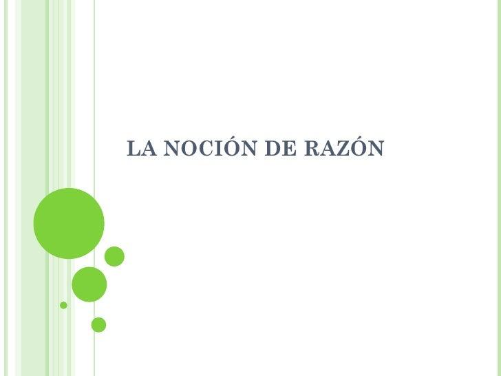 LA NOCIÓN DE RAZÓN