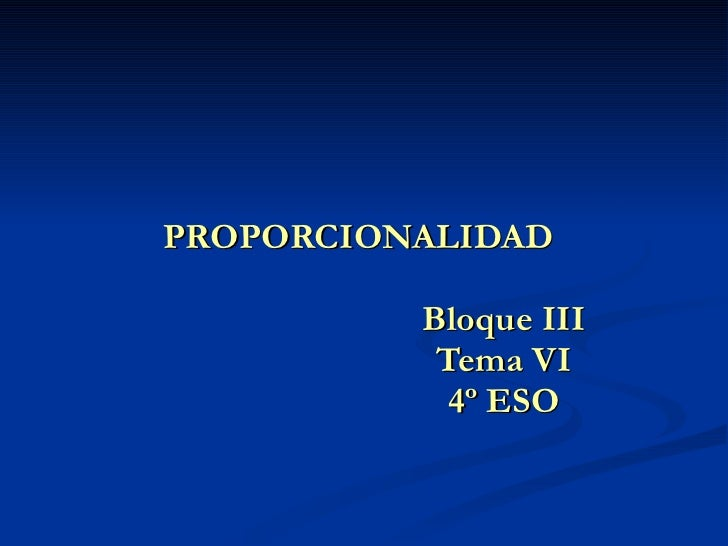 PROPORCIONALIDAD Bloque III Tema VI 4º ESO