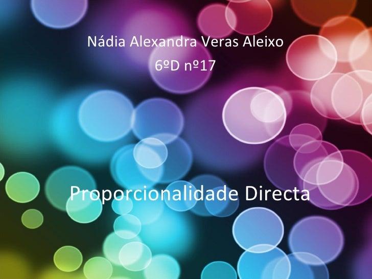 Proporcionalidade Directa Nádia Alexandra Veras Aleixo 6ºD nº17