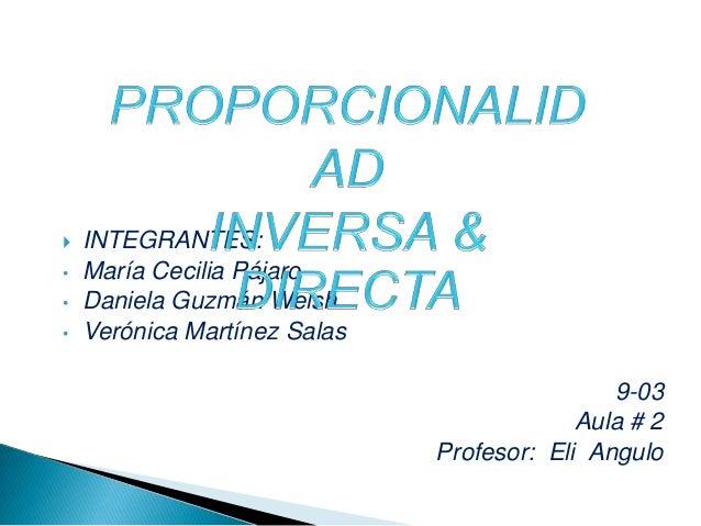  INTEGRANTES: • María Cecilia Pájaro • Daniela Guzmán Welsh • Verónica Martínez Salas 9-03 Aula # 2 Profesor: Eli Angulo