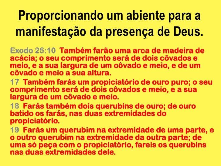 Proporcionando um abiente para a manifestação da presença de Deus.Exodo 25:10 Também farão uma arca de madeira deacácia; o...
