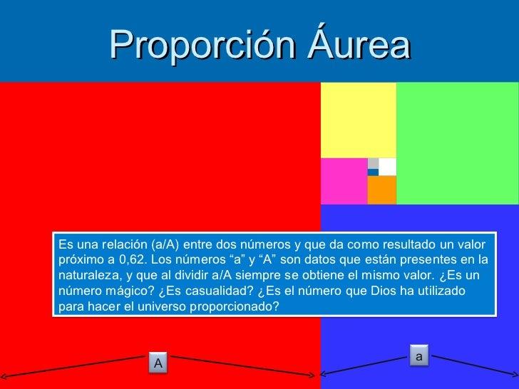"""Proporción ÁureaEs una relación (a/A) entre dos números y que da como resultado un valorpróximo a 0,62. Los números """"a"""" y ..."""