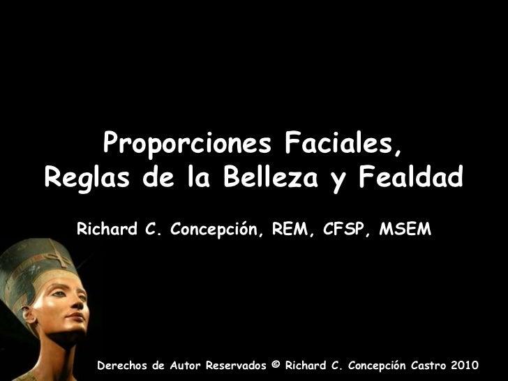 Proporciones Faciales, Reglas de la Belleza y Fealdad<br />Richard C. Concepción, REM, CFSP, MSEM<br />